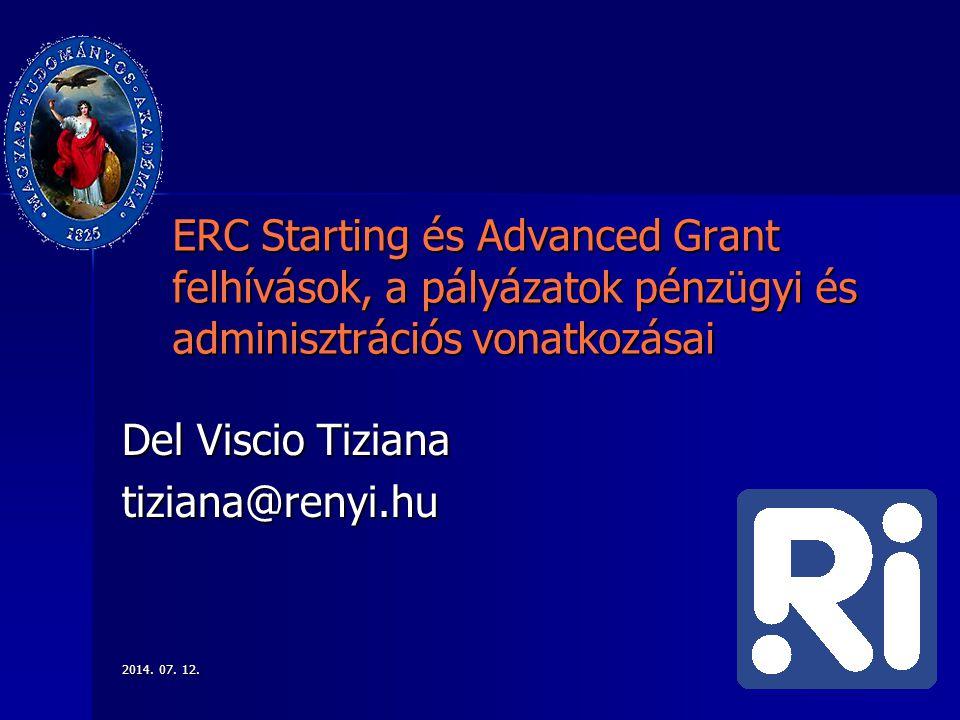 2014. 07. 12.2014. 07. 12.2014. 07. 12. ERC Starting és Advanced Grant felhívások, a pályázatok pénzügyi és adminisztrációs vonatkozásai Del Viscio Ti