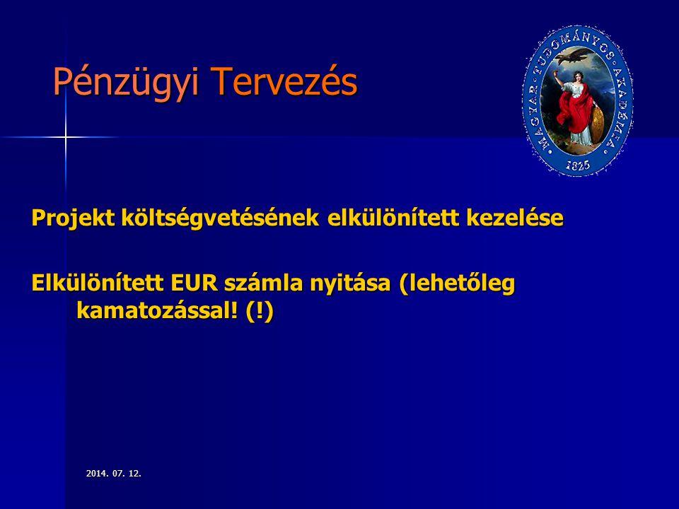2014. 07. 12.2014. 07. 12.2014. 07. 12. Pénzügyi Tervezés Projekt költségvetésének elkülönített kezelése Elkülönített EUR számla nyitása (lehetőleg ka