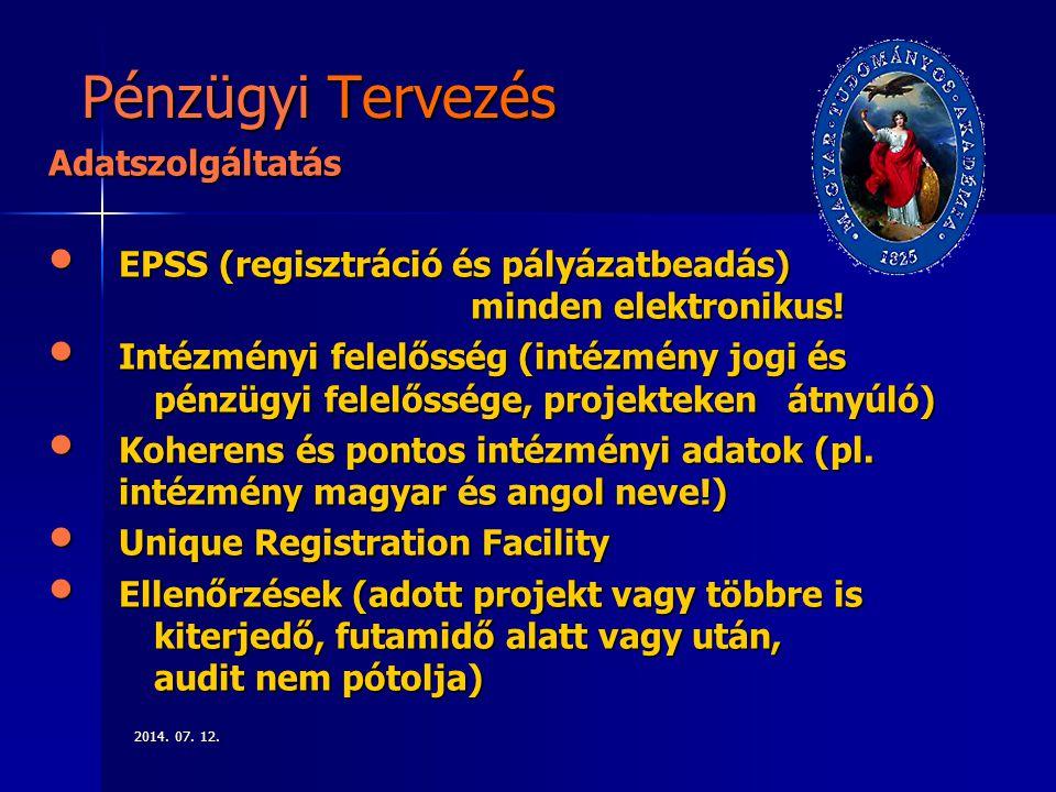 2014. 07. 12.2014. 07. 12.2014. 07. 12. Pénzügyi Tervezés Adatszolgáltatás EPSS (regisztráció és pályázatbeadás) minden elektronikus! EPSS (regisztrác
