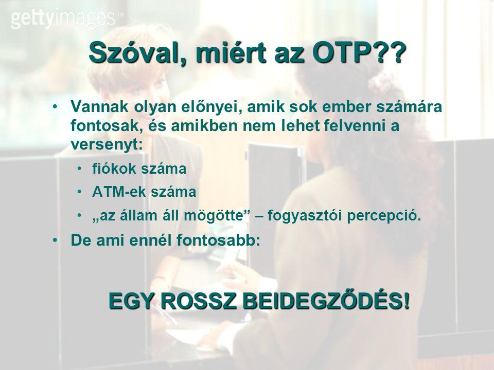 """32 Szóval, miért az OTP?? Vannak olyan előnyei, amik sok ember számára fontosak, és amikben nem lehet felvenni a versenyt: fiókok száma ATM-ek száma """""""