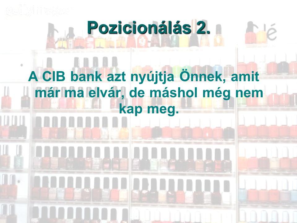 53 Pozicionálás 2. A CIB bank azt nyújtja Önnek, amit már ma elvár, de máshol még nem kap meg.