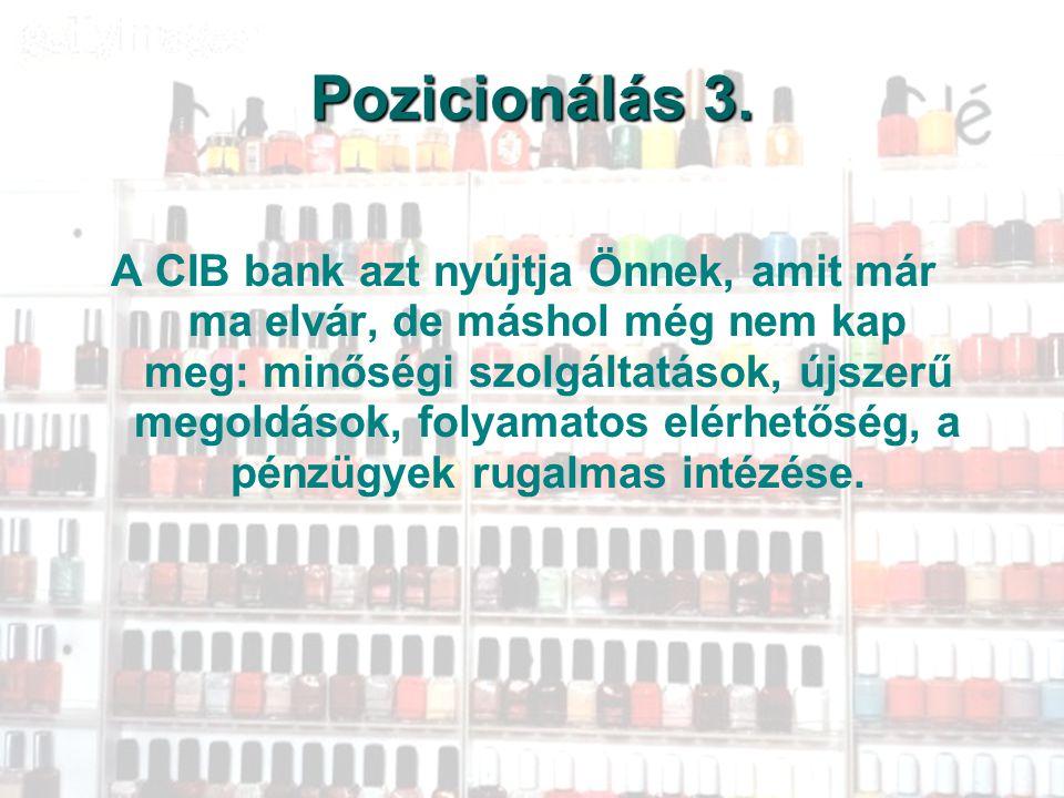 54 Pozicionálás 3. A CIB bank azt nyújtja Önnek, amit már ma elvár, de máshol még nem kap meg: minőségi szolgáltatások, újszerű megoldások, folyamatos