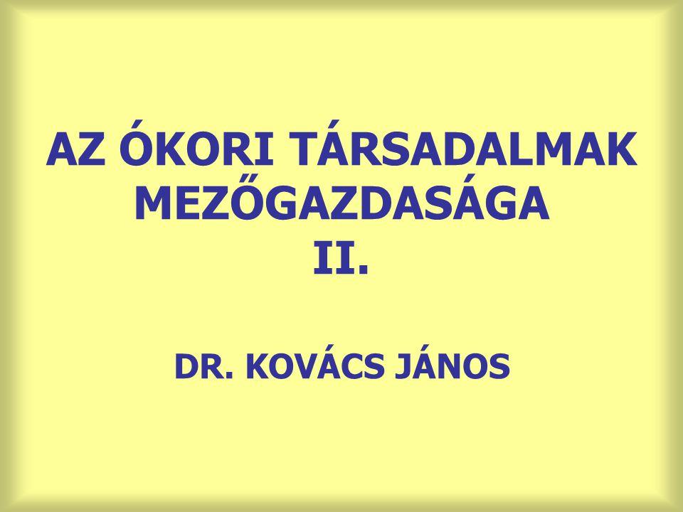 AZ ÓKORI TÁRSADALMAK MEZŐGAZDASÁGA II. DR. KOVÁCS JÁNOS
