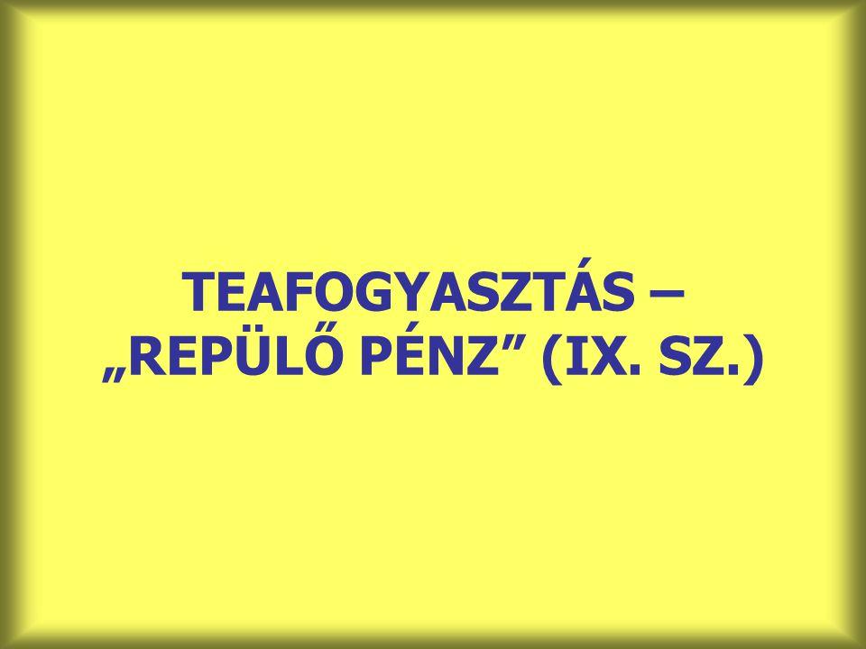 """TEAFOGYASZTÁS – """"REPÜLŐ PÉNZ"""" (IX. SZ.)"""