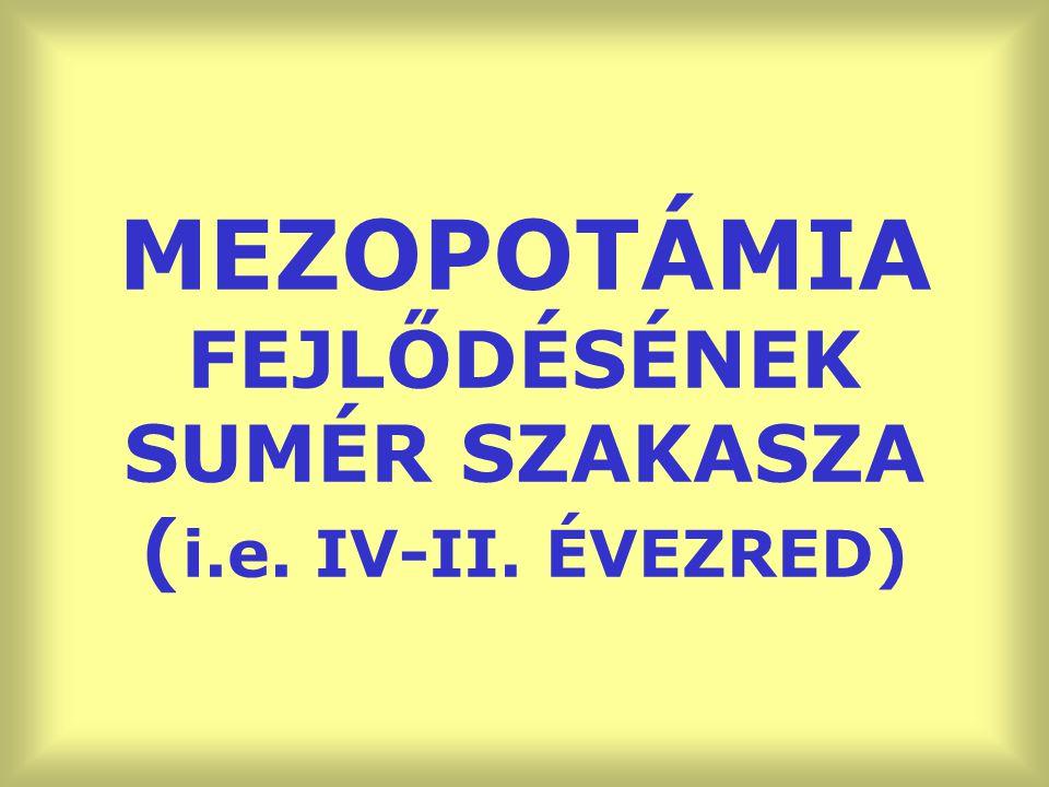 MEZOPOTÁMIA FEJLŐDÉSÉNEK SUMÉR SZAKASZA ( i.e. IV-II. ÉVEZRED)