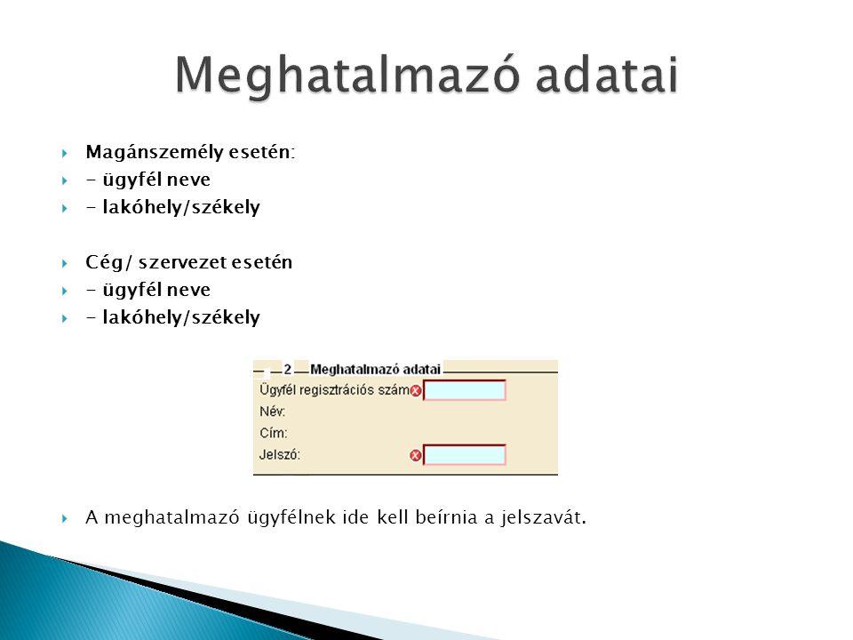  Magánszemély esetén:  - ügyfél neve  - lakóhely/székely  Cég/ szervezet esetén  - ügyfél neve  - lakóhely/székely  A meghatalmazó ügyfélnek ide kell beírnia a jelszavát.