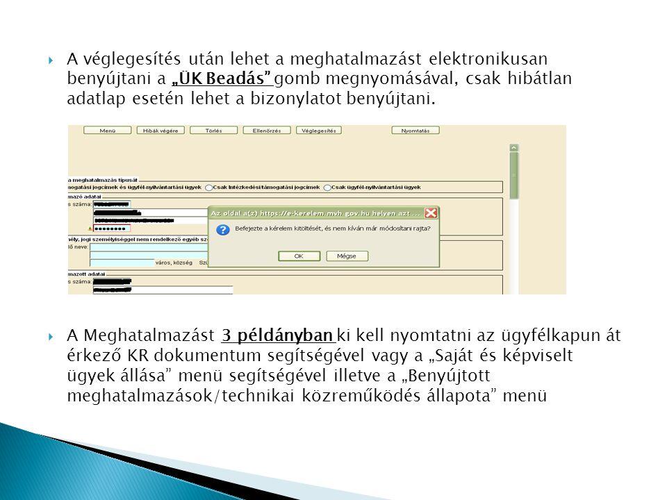 """ A véglegesítés után lehet a meghatalmazást elektronikusan benyújtani a """"ÜK Beadás gomb megnyomásával, csak hibátlan adatlap esetén lehet a bizonylatot benyújtani."""