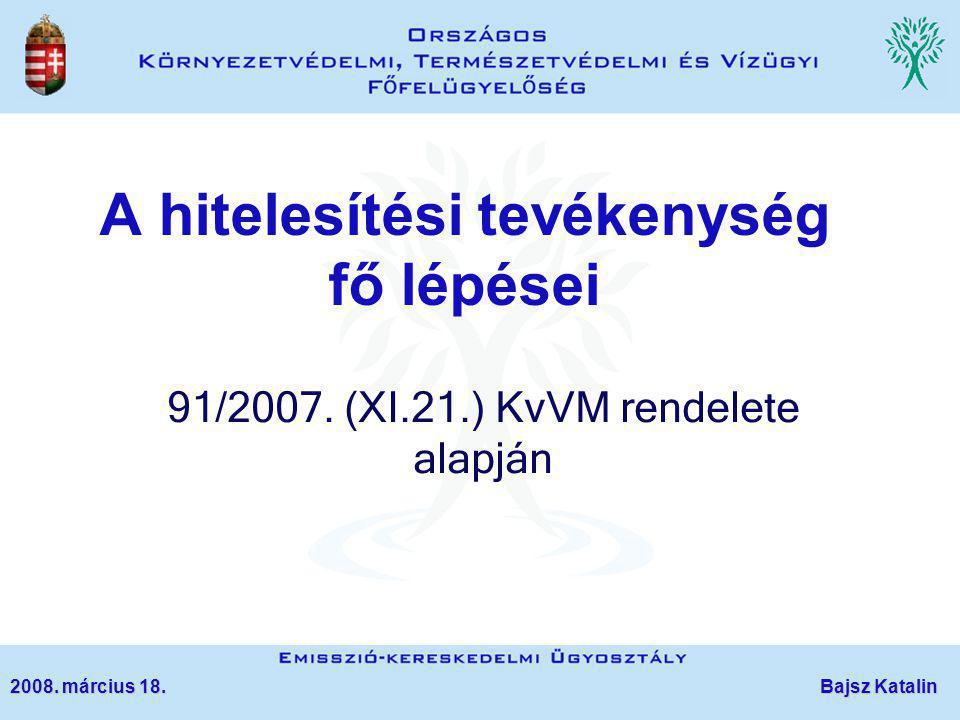 A hitelesítési tevékenység fő lépései 91/2007. (XI.21.) KvVM rendelete alapján 2008. március 18. Bajsz Katalin