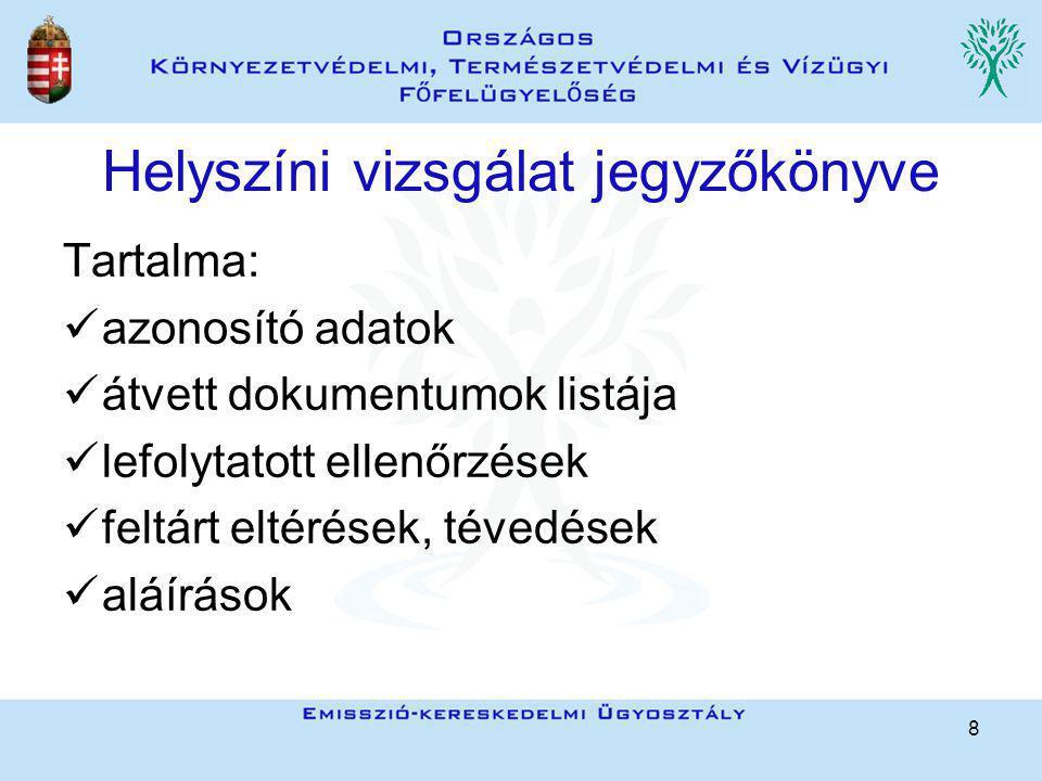 8 Helyszíni vizsgálat jegyzőkönyve Tartalma: azonosító adatok átvett dokumentumok listája lefolytatott ellenőrzések feltárt eltérések, tévedések aláír