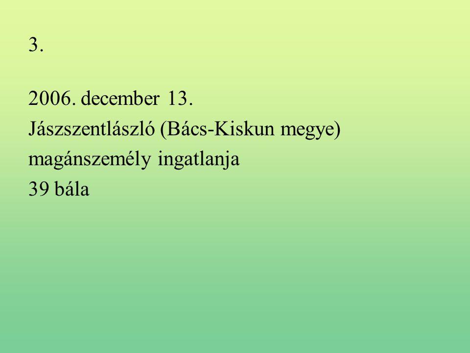 3. 2006. december 13. Jászszentlászló (Bács-Kiskun megye) magánszemély ingatlanja 39 bála
