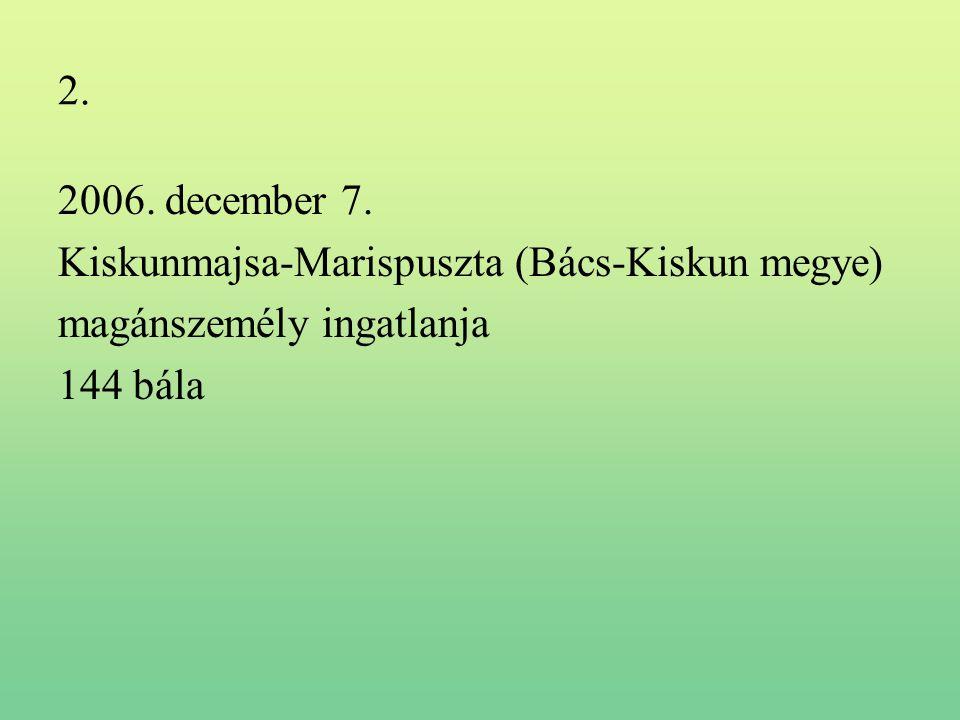 2. 2006. december 7. Kiskunmajsa-Marispuszta (Bács-Kiskun megye) magánszemély ingatlanja 144 bála