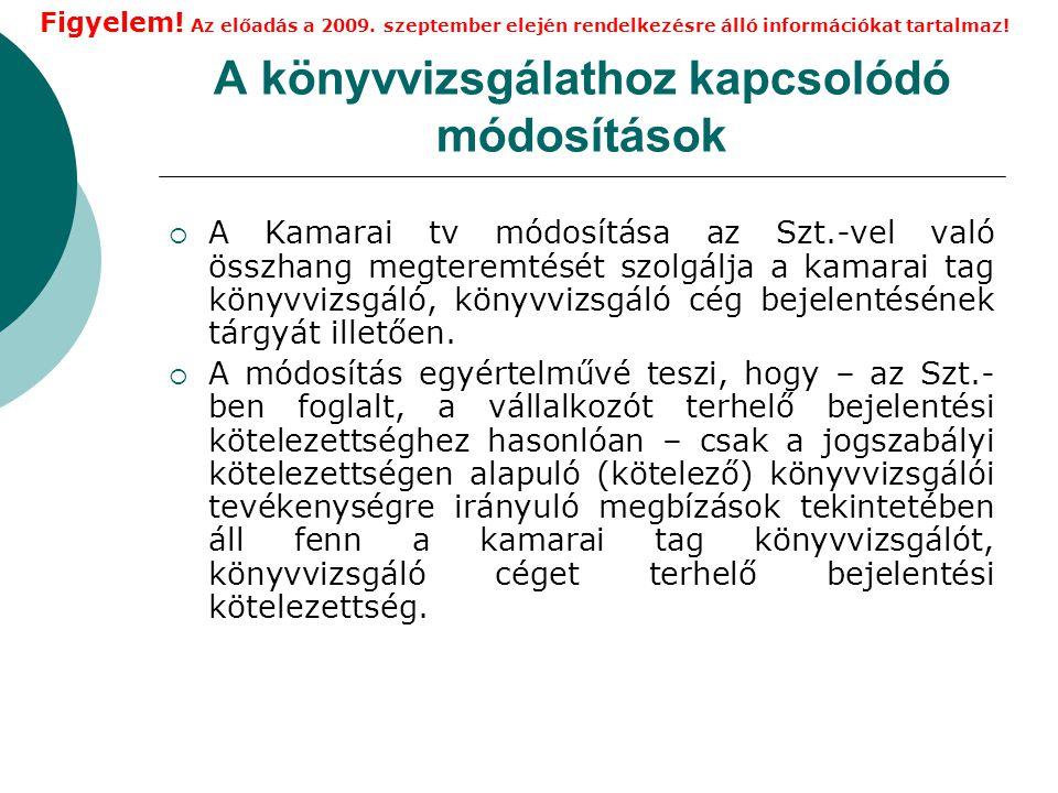 A könyvvizsgálathoz kapcsolódó módosítások  A Kamarai tv módosítása az Szt.-vel való összhang megteremtését szolgálja a kamarai tag könyvvizsgáló, könyvvizsgáló cég bejelentésének tárgyát illetően.