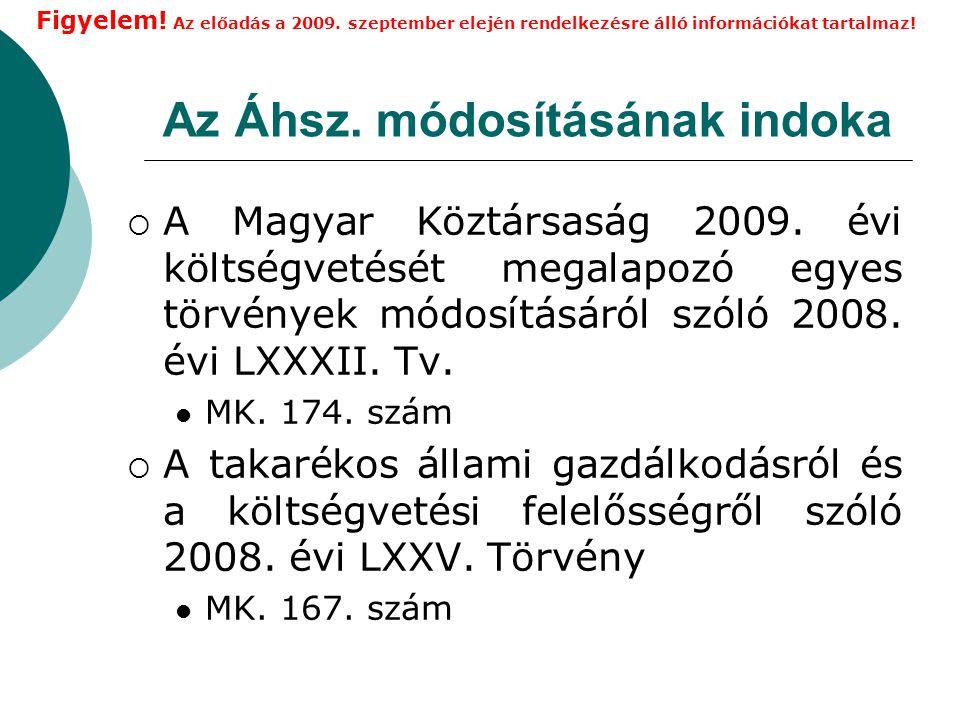 Az Áhsz.módosításának indoka  A Magyar Köztársaság 2009.