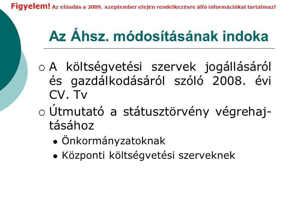 Az Áhsz.módosításának indoka  A költségvetési szervek jogállásáról és gazdálkodásáról szóló 2008.