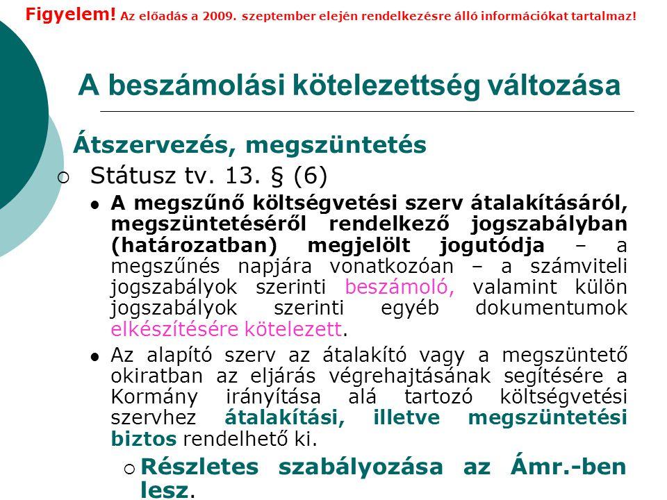 A beszámolási kötelezettség változása Átszervezés, megszüntetés  Státusz tv.