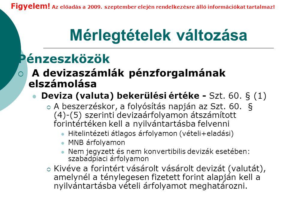 Mérlegtételek változása Pénzeszközök  A devizaszámlák pénzforgalmának elszámolása Deviza (valuta) bekerülési értéke - Szt.