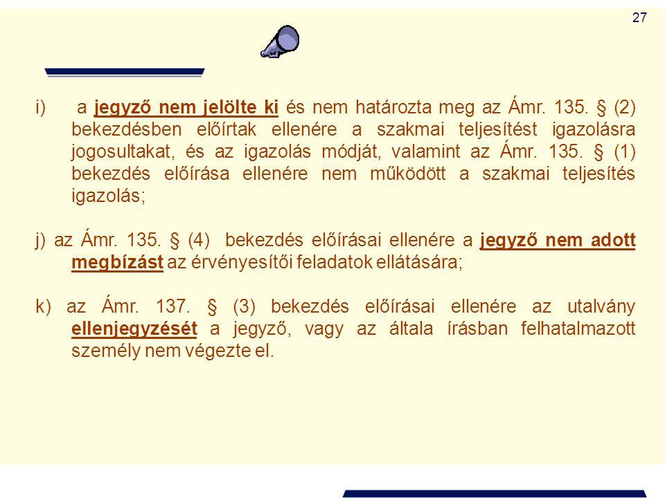 27 i) a jegyző nem jelölte ki és nem határozta meg az Ámr. 135. § (2) bekezdésben előírtak ellenére a szakmai teljesítést igazolásra jogosultakat, és