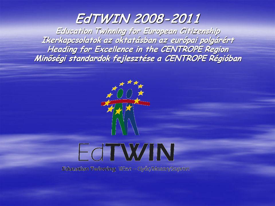 EdTWIN 2008-2011 Education Twinning for European Citizenship Ikerkapcsolatok az oktatásban az európai polgárért Heading for Excellence in the CENTROPE Region Minőségi standardok fejlesztése a CENTROPE Régióban