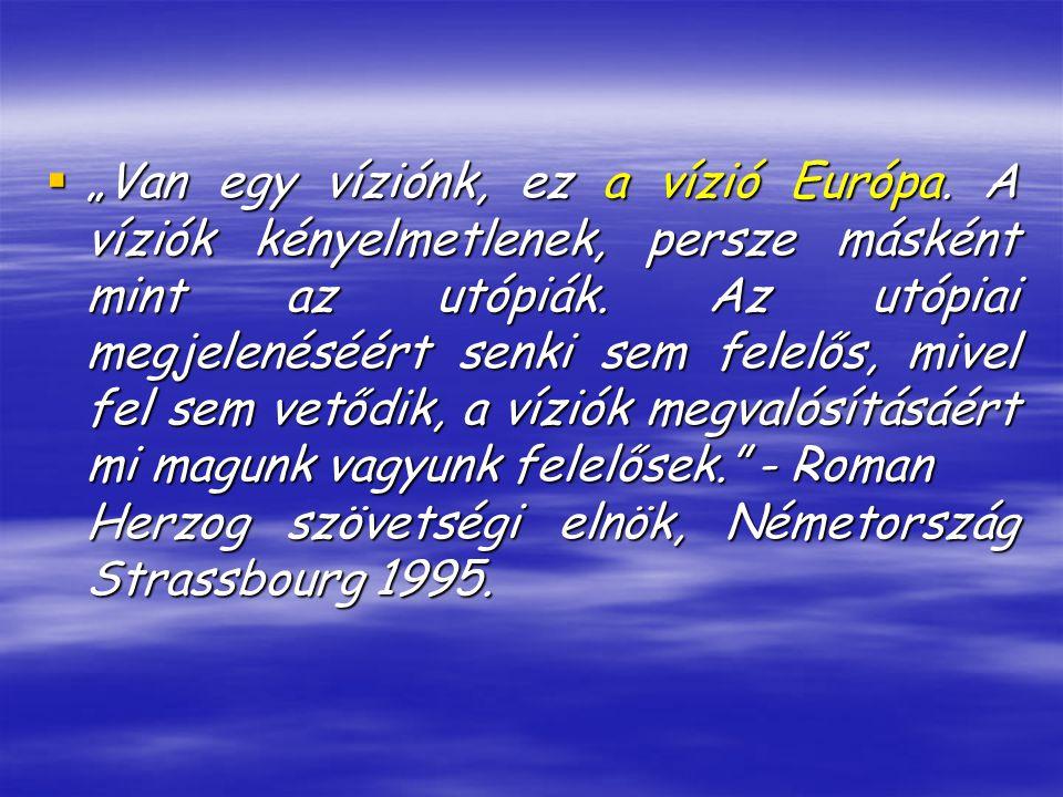 """ """"Van egy víziónk, ez a vízió Európa. A víziók kényelmetlenek, persze másként mint az utópiák."""