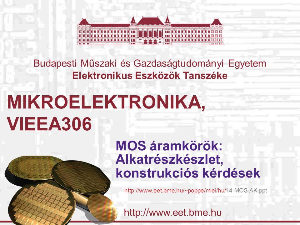 http://www.eet.bme.hu Budapesti Műszaki és Gazdaságtudományi Egyetem Elektronikus Eszközök Tanszéke MIKROELEKTRONIKA, VIEEA306 MOS áramkörök: Alkatrés