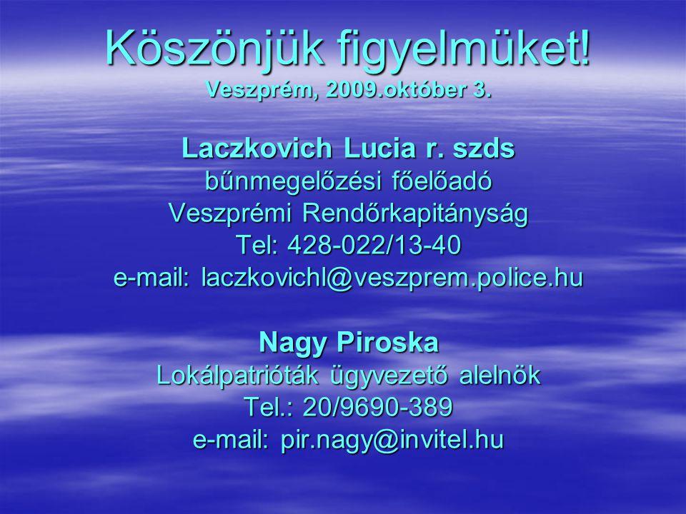 Köszönjük figyelmüket! Veszprém, 2009.október 3. Laczkovich Lucia r. szds bűnmegelőzési főelőadó Veszprémi Rendőrkapitányság Tel: 428-022/13-40 e-mail