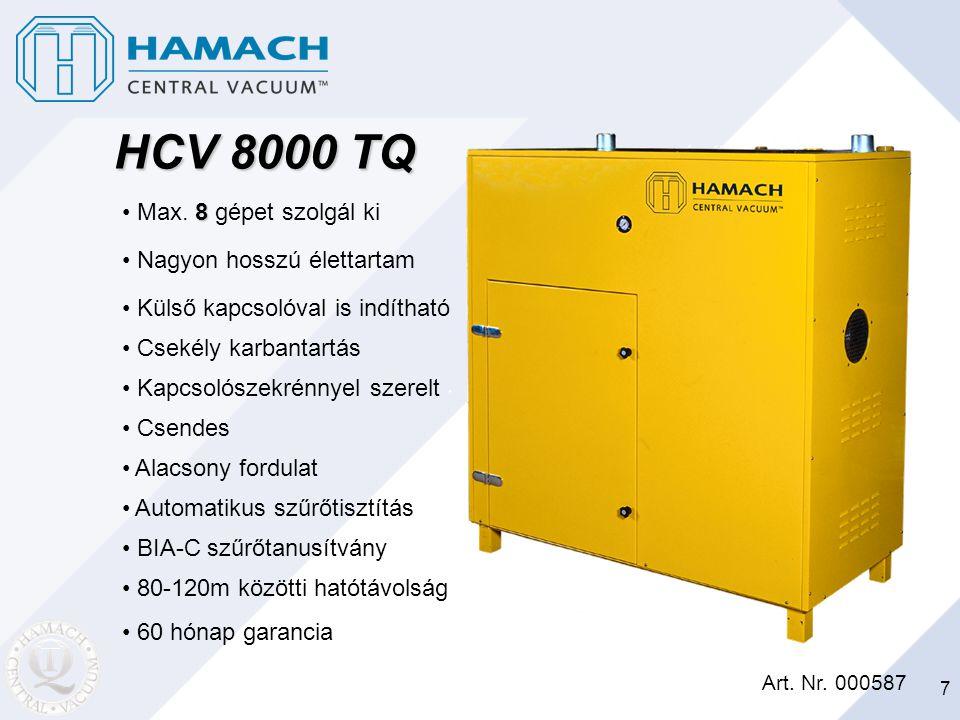 7 HCV 8000 TQ Art. Nr. 000587 8 Max. 8 gépet szolgál ki Nagyon hosszú élettartam Külső kapcsolóval is indítható Csekély karbantartás Kapcsolószekrénny