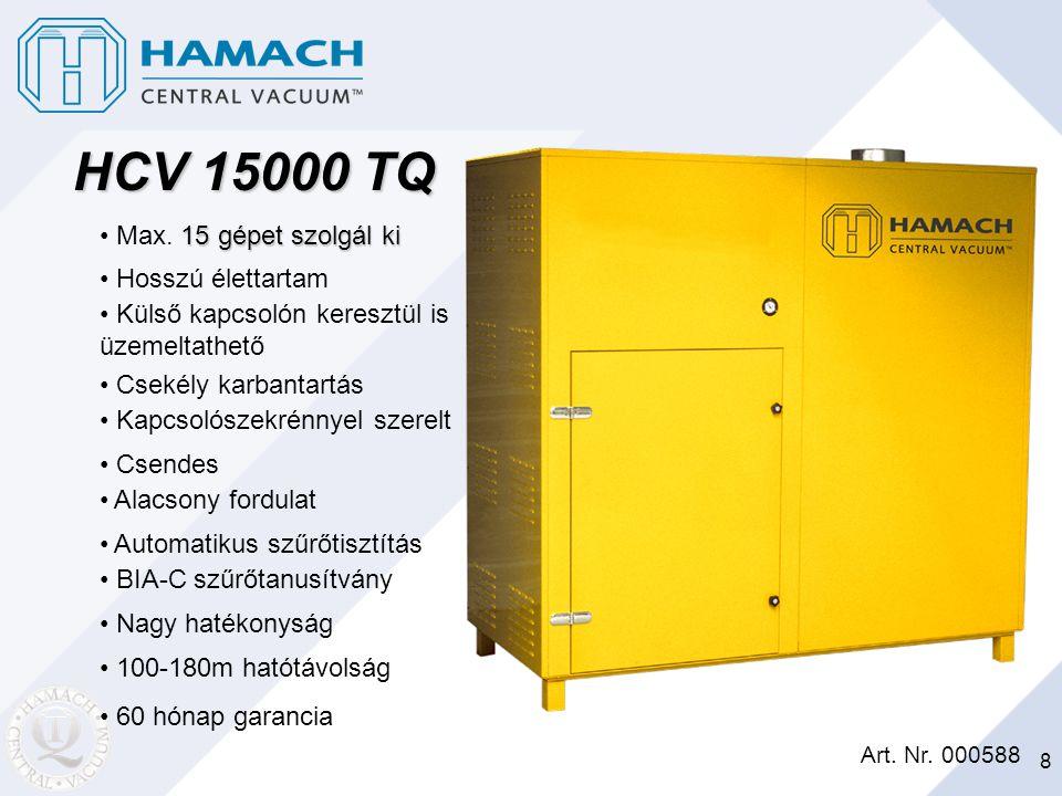 8 HCV 15000 TQ Art. Nr. 000588 15 gépet szolgál ki Max. 15 gépet szolgál ki Hosszú élettartam Külső kapcsolón keresztül is üzemeltathető Csekély karba
