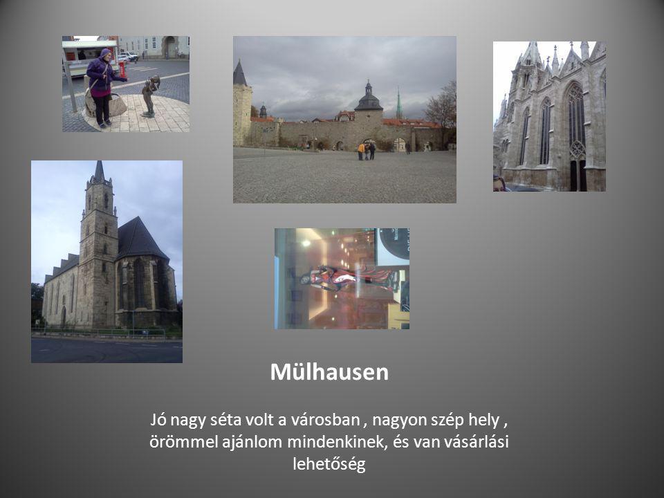 Mülhausen Jó nagy séta volt a városban, nagyon szép hely, örömmel ajánlom mindenkinek, és van vásárlási lehetőség