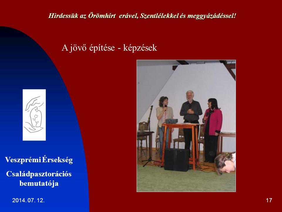 2014. 07. 12.17 Hirdessük az Örömhírt erável, Szentlélekkel és meggyázádéssel.