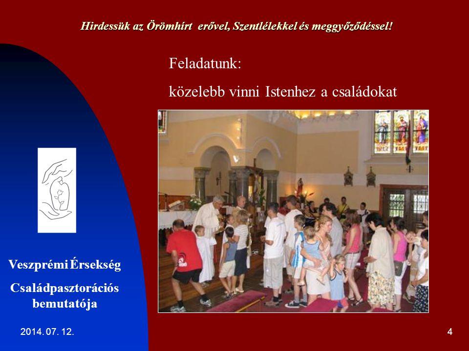 2014. 07. 12.4 Hirdessük az Örömhírt erővel, Szentlélekkel és meggyőződéssel.