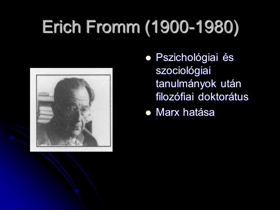 Erich Fromm (1900-1980) Pszichológiai és szociológiai tanulmányok után filozófiai doktorátus Pszichológiai és szociológiai tanulmányok után filozófiai