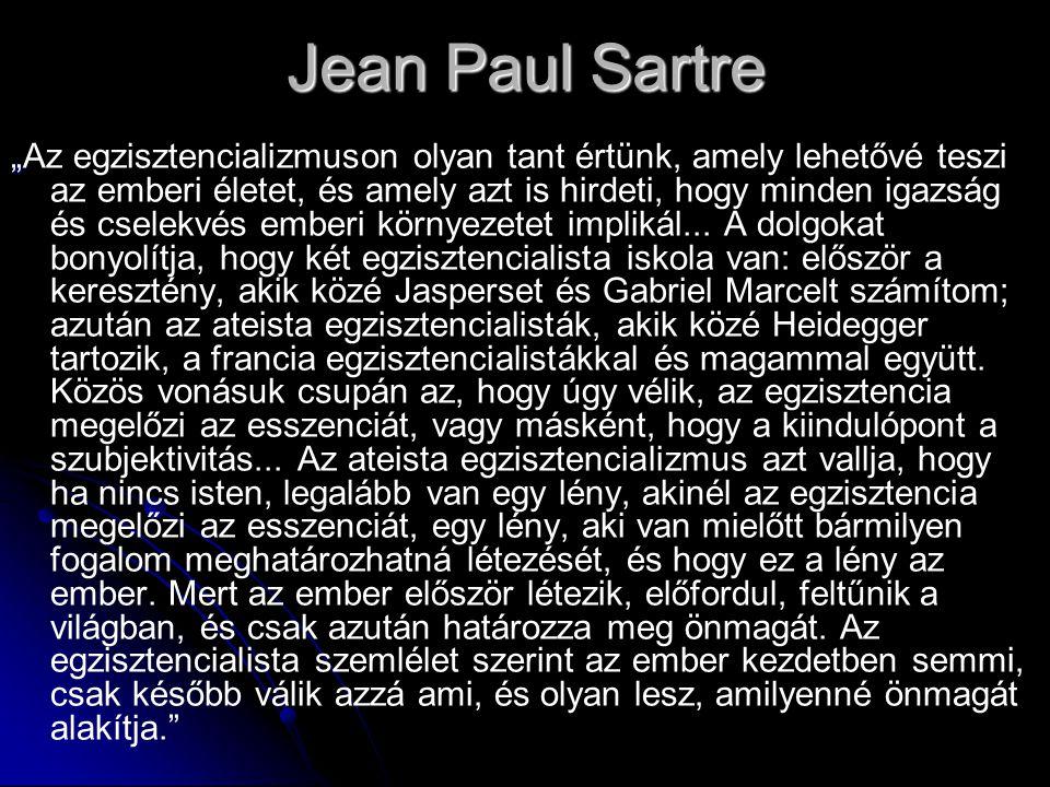 """Jean Paul Sartre """" """"Az egzisztencializmuson olyan tant értünk, amely lehetővé teszi az emberi életet, és amely azt is hirdeti, hogy minden igazság és"""