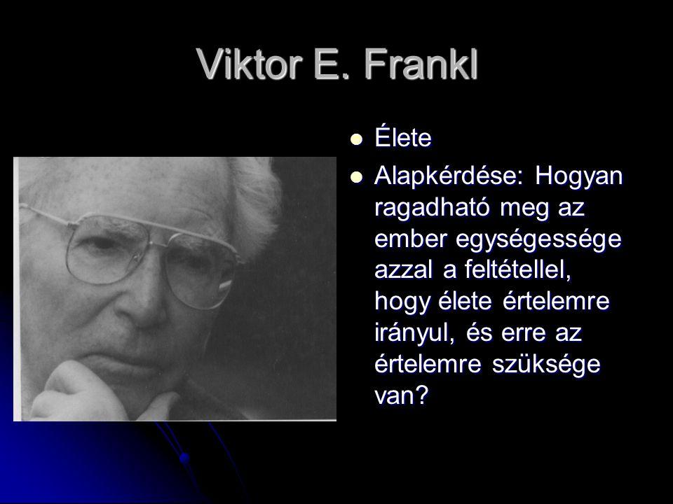 Viktor E. Frankl Élete Élete Alapkérdése: Hogyan ragadható meg az ember egységessége azzal a feltétellel, hogy élete értelemre irányul, és erre az ért