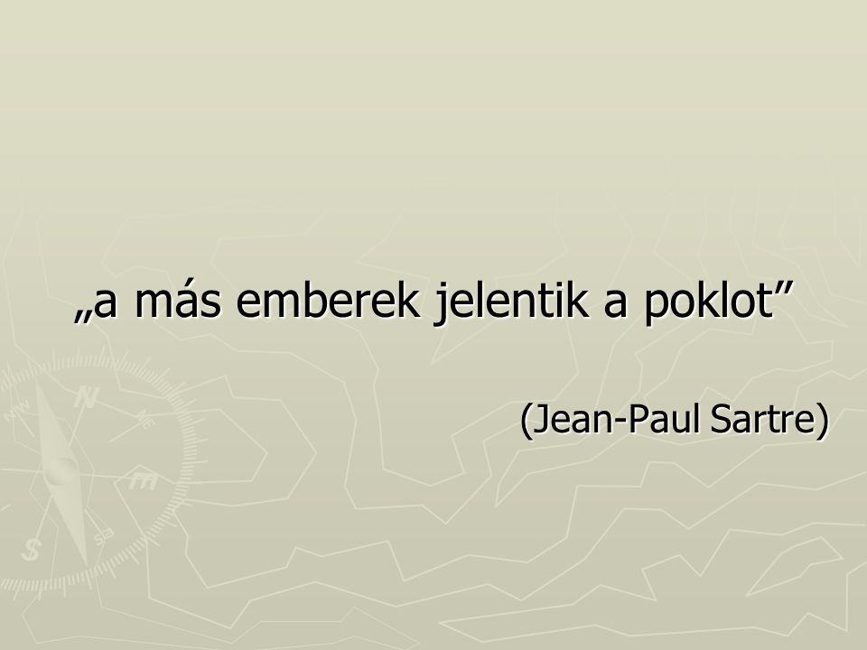 """""""a más emberek jelentik a poklot"""" (Jean-Paul Sartre)"""