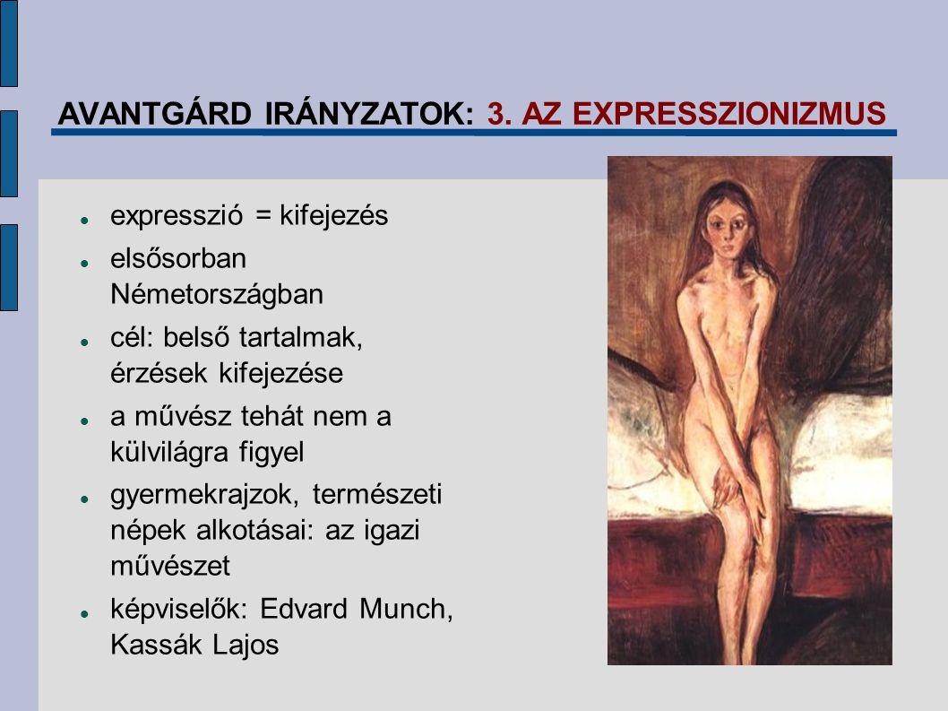 AVANTGÁRD IRÁNYZATOK: 3. AZ EXPRESSZIONIZMUS expresszió = kifejezés elsősorban Németországban cél: belső tartalmak, érzések kifejezése a művész tehát