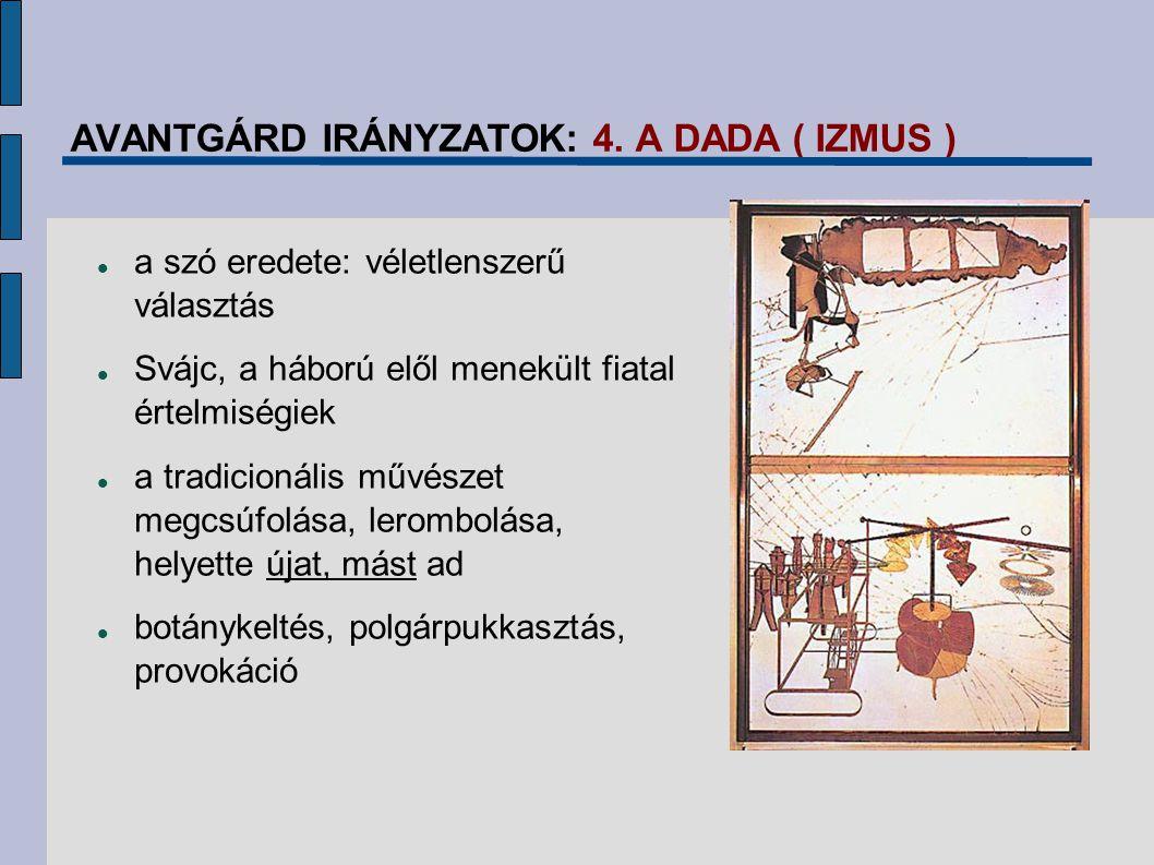 AVANTGÁRD IRÁNYZATOK: 4. A DADA ( IZMUS ) a szó eredete: véletlenszerű választás Svájc, a háború elől menekült fiatal értelmiségiek a tradicionális mű