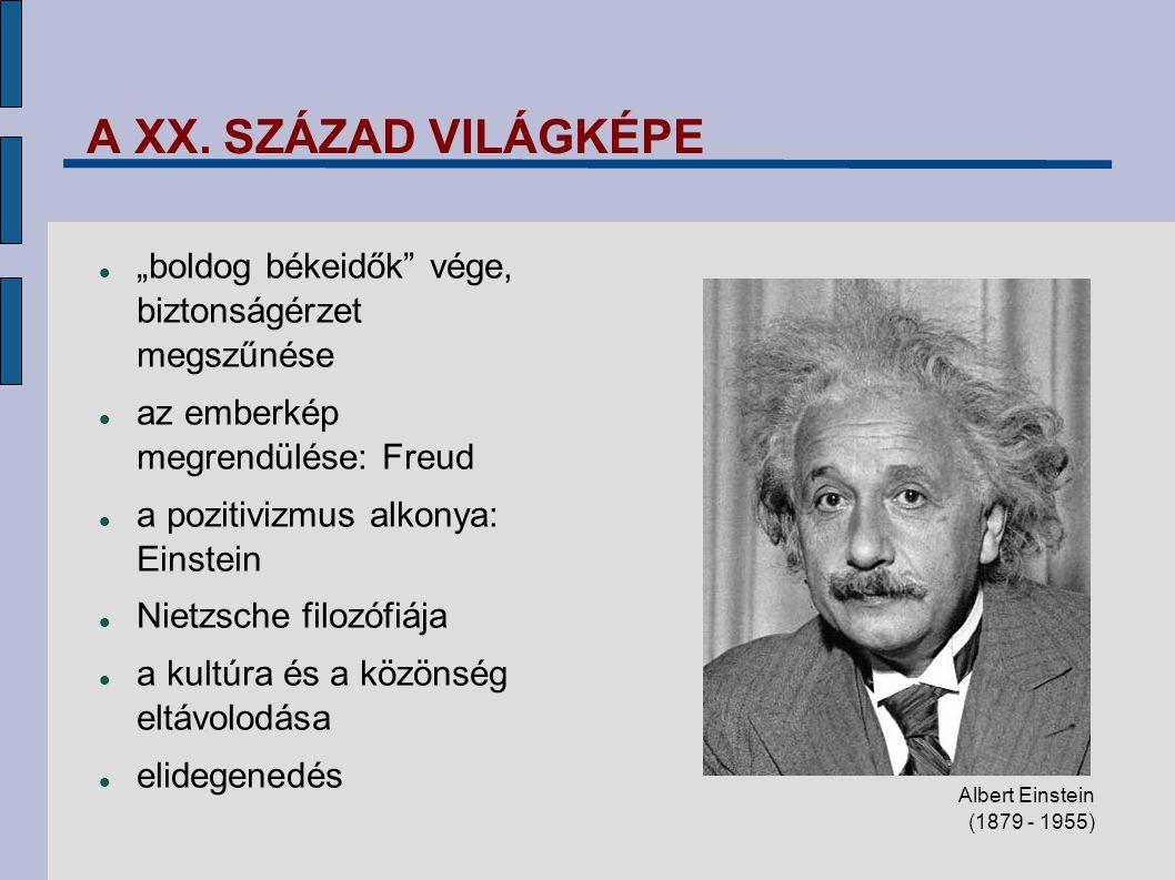 """A XX. SZÁZAD VILÁGKÉPE """"boldog békeidők"""" vége, biztonságérzet megszűnése az emberkép megrendülése: Freud a pozitivizmus alkonya: Einstein Nietzsche fi"""
