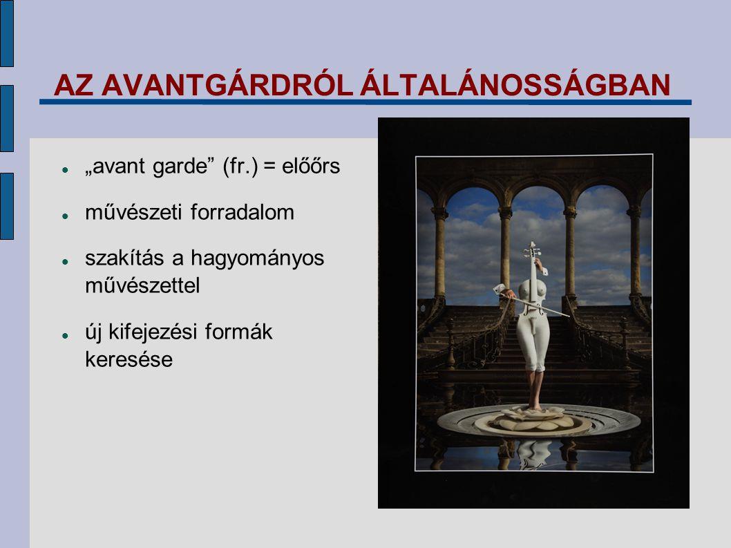 """AZ AVANTGÁRDRÓL ÁLTALÁNOSSÁGBAN """"avant garde"""" (fr.) = előőrs művészeti forradalom szakítás a hagyományos művészettel új kifejezési formák keresése"""