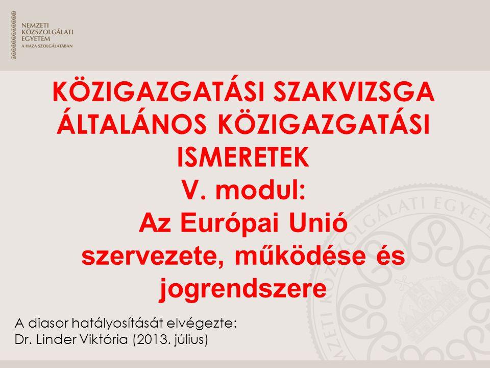 A diasor hatályosítását elvégezte: Dr. Linder Viktória (2013. július) KÖZIGAZGATÁSI SZAKVIZSGA ÁLTALÁNOS KÖZIGAZGATÁSI ISMERETEK V. modul: Az Európai
