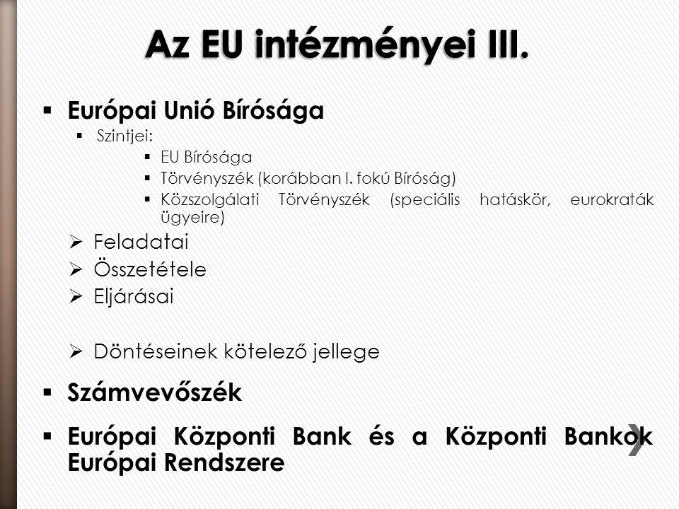  Európai Unió Bírósága  Szintjei:  EU Bírósága  Törvényszék (korábban I. fokú Bíróság)  Közszolgálati Törvényszék (speciális hatáskör, eurokraták