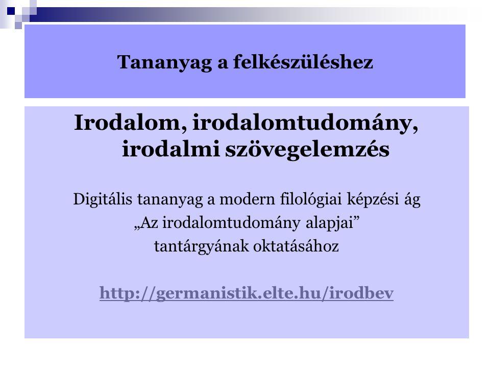 """Tananyag a felkészüléshez Irodalom, irodalomtudomány, irodalmi szövegelemzés Digitális tananyag a modern filológiai képzési ág """"Az irodalomtudomány al"""