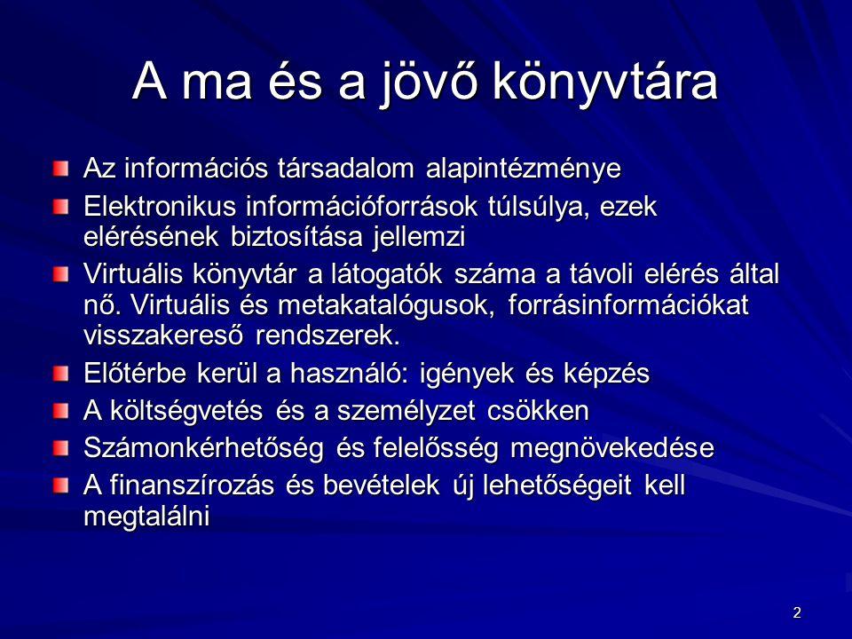 2 A ma és a jövő könyvtára Az információs társadalom alapintézménye Elektronikus információforrások túlsúlya, ezek elérésének biztosítása jellemzi Vir