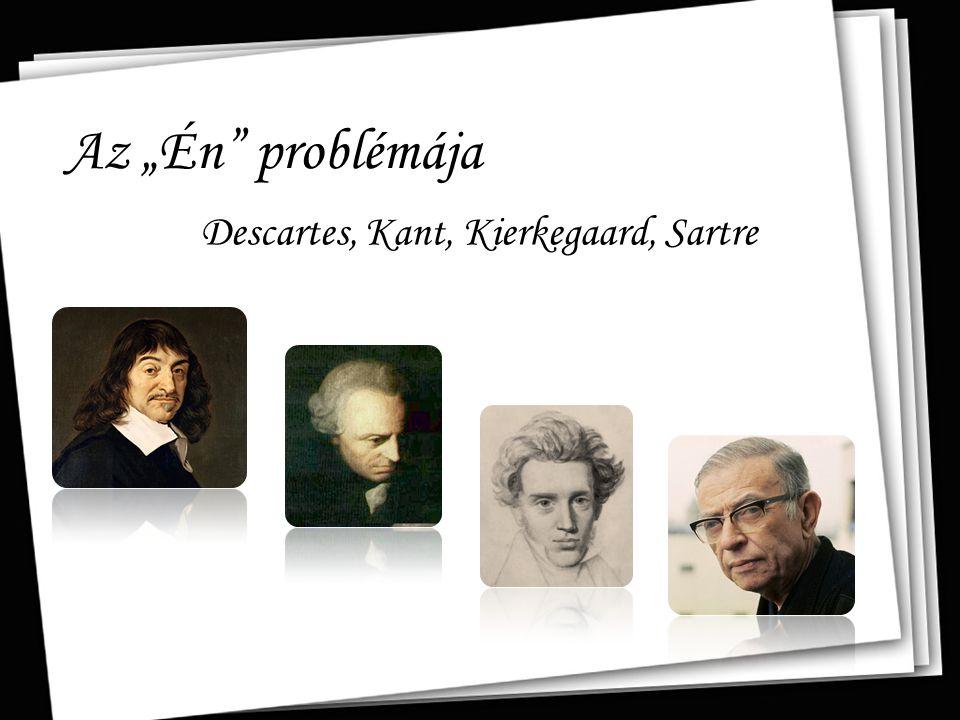 """Az """"Én"""" problémája Descartes, Kant, Kierkegaard, Sartre"""