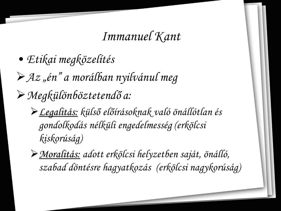 """Immanuel Kant Etikai megközelítés  Az """"én"""" a morálban nyilvánul meg  Megkülönböztetendő a:  Legalitás:  Legalitás: külső előírásoknak való önállót"""