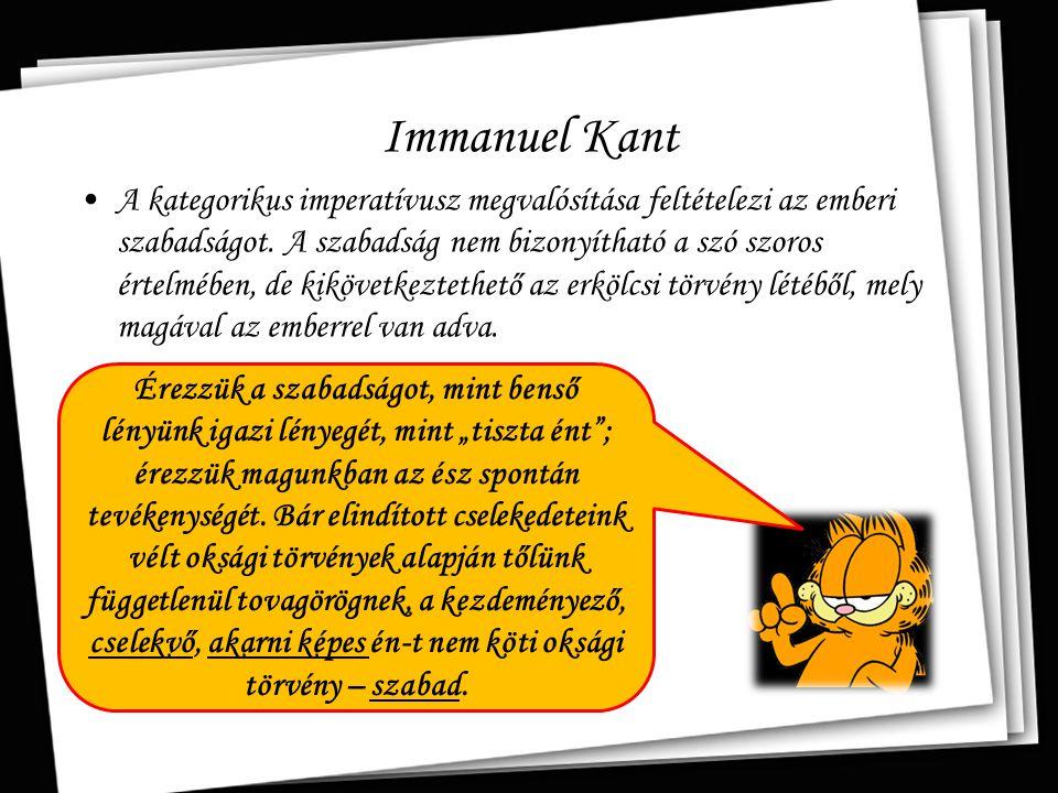 Immanuel Kant A kategorikus imperatívusz megvalósítása feltételezi az emberi szabadságot. A szabadság nem bizonyítható a szó szoros értelmében, de kik