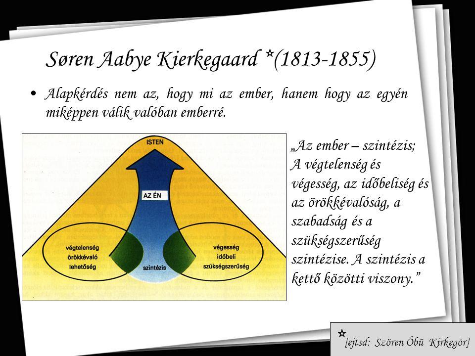 Søren Aabye Kierkegaard *(1813-1855) Alapkérdés nem az, hogy mi az ember, hanem hogy az egyén miképpen válik valóban emberré. * [ejtsd: Szören Óbü Kir