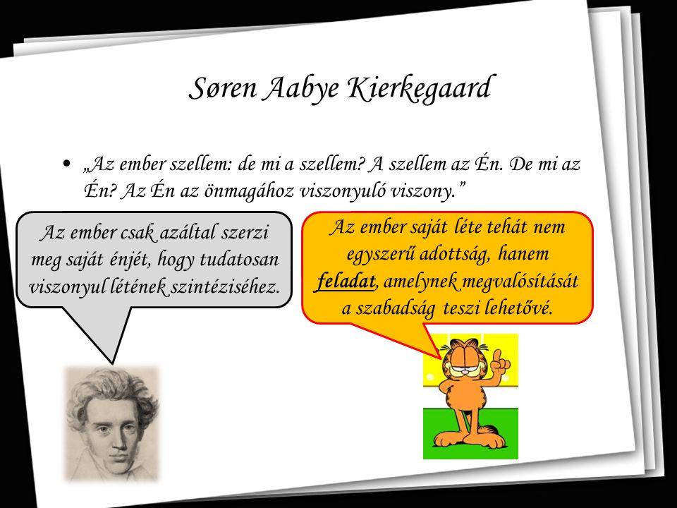 """Søren Aabye Kierkegaard """"Az ember szellem: de mi a szellem? A szellem az Én. De mi az Én? Az Én az önmagához viszonyuló viszony."""" Az ember csak azálta"""