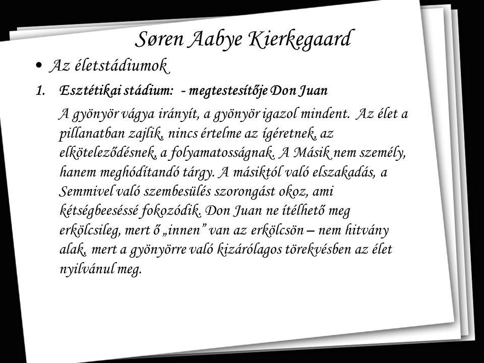 Søren Aabye Kierkegaard Az életstádiumok 1.Esztétikai stádium: - megtestesítője Don Juan A gyönyör vágya irányít, a gyönyör igazol mindent. Az élet a