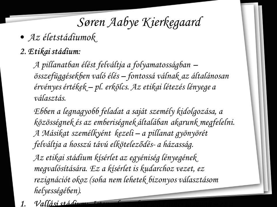 Søren Aabye Kierkegaard Az életstádiumok 2. Etikai stádium: A pillanatban élést felváltja a folyamatosságban – összefüggésekben való élés – fontossá v
