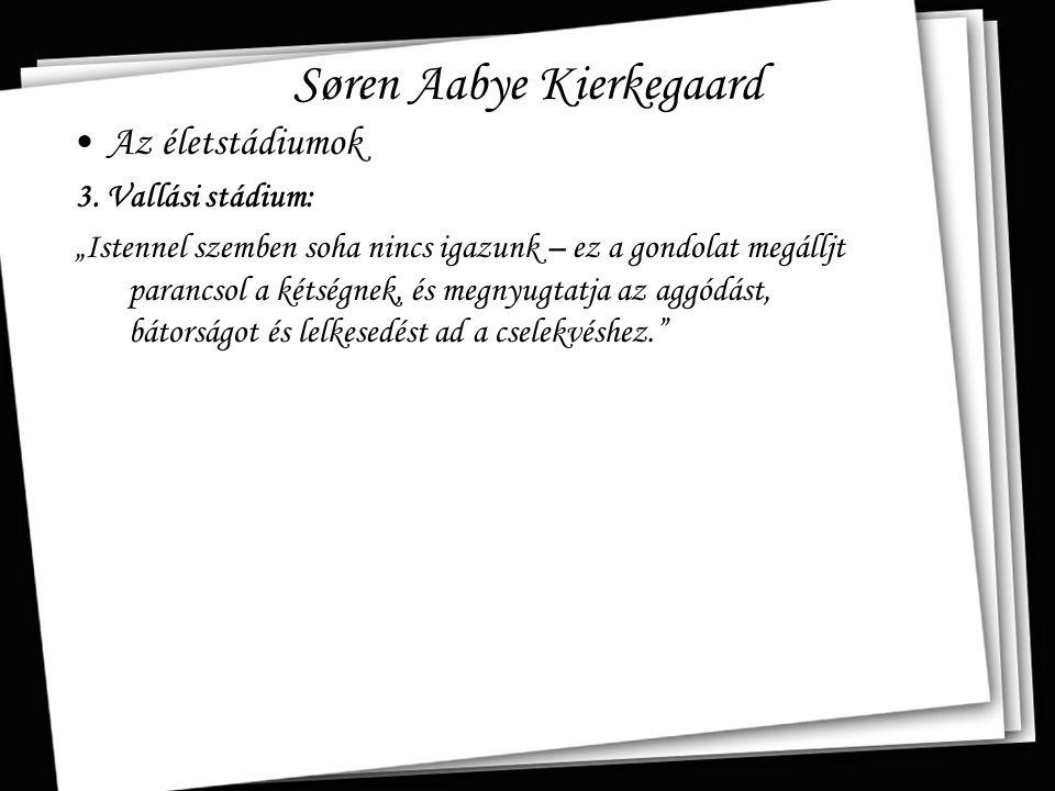"""Søren Aabye Kierkegaard Az életstádiumok 3. Vallási stádium: """"Istennel szemben soha nincs igazunk – ez a gondolat megálljt parancsol a kétségnek, és m"""